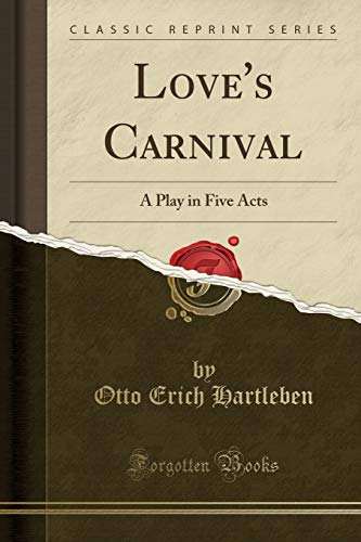 Love's Carnival: A Play in Five Acts (Classic Reprint)