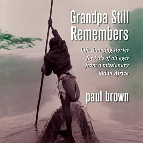 Grandpa Still Remembers: Life Changing Stories for Kids of All Ages from a Missionary Kid in Africa audiobook cover art