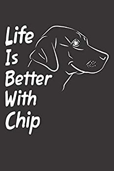 Life Is Better With Chip  Blank Dotted Male Dog Name Personalized & Customized Labrador Notebook Journal for Women Men & Kids Chocolate Yellow & .. & Christmas Gift for Dog Lover & Owner.