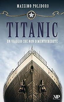 TITANIC: Un viaggio che non dimenticherete (I libri di Massimo Polidoro) di [Massimo Polidoro]