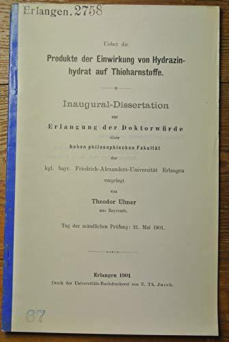 Ueber die Produkte der Einwirkung von Hydrazinhydrat auf Thioharnstoffe / Theodor Ulmer