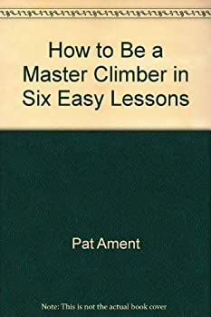 How To Be A Master Climber In Six Easy Lessons 0964860643 Book Cover