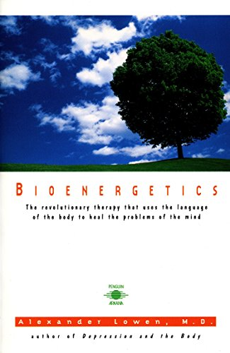Bioenergetics: The Revolutionary Therapy That Uses the Language of the...
