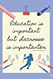 EDUCATION IS IMPORTANT BUT LACROSSE IS IMPORTANTER: BLANK LINED NOTEBOOK | NOTEPAD, DIARY, JOURNAL | GIFTS FOR LACROSSE LOVERS