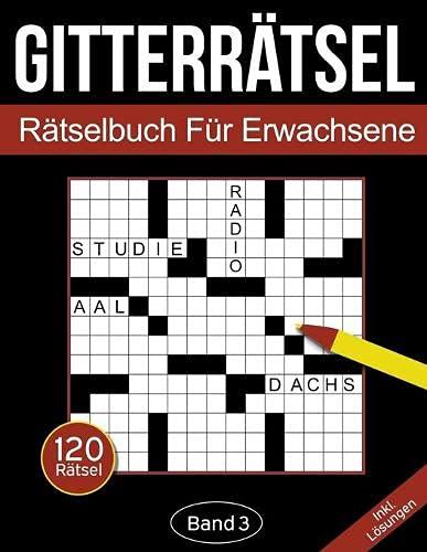 Gitterrätsel - Rätselbuch für Erwachsene: Kreuzgitter Rätselheft für Erwachsene mit 120 Gitterrätseln - Band 3 (Gitterrätsel Für Erwachsene)
