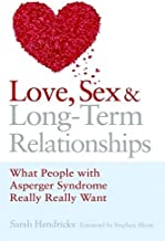 Love, Sex and Long-Term Relationships: What People with Asperger Syndrome Really Really Want