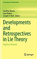 Developments and Retrospectives in Lie Theory: Algebraic Methods (Developments in Mathematics (38))