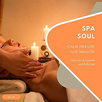 Spa Soul - Calm, Dreamy And Mellow Music For Relaxation And Reflextion, Vol. 23