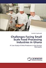 Challenges Facing Small Scale Food Processing Industries in Ghana: A Case Study of Shito Producers in the Kumasi Metropolis