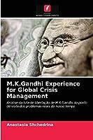 M.K.Gandhi Experience for Global Crisis Management