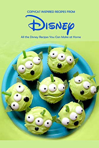 Copycat Inspired Recipes from Disney: All the Disney Recipes You Can Make at Home: Disney Cookook by [Joaquin Mcclain]