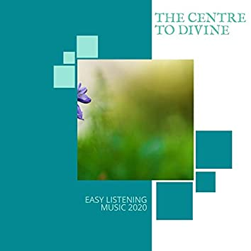 The Centre To Divine - Easy Listening Music 2020