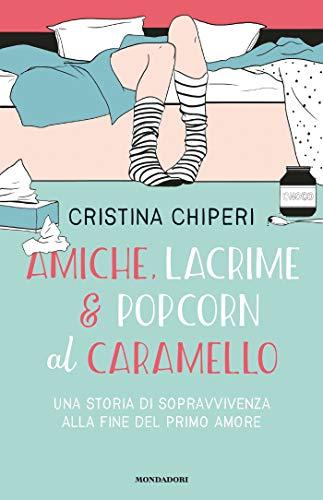 Amiche, lacrime & popcorn al caramello: una storia di sopravvivenza alla fine del primo amore