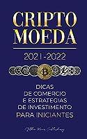 Criptomoeda 2021-2022: Dicas de Comércio e Estratégias de Investimento para Iniciantes (Bitcoin, Ethereum, Ripple, Doge, Cardano, Shiba, Safemoon, Binance Futures & mais) (Universidade Especialista Em Cripto)