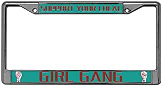 Xinnowping Support Your Local Girl Gang License Plate Frame,License Tag Zinc Metal Frame,Premium Quality License Plate Frame Men License Plate Frame for US Cars Matching Screws Caps