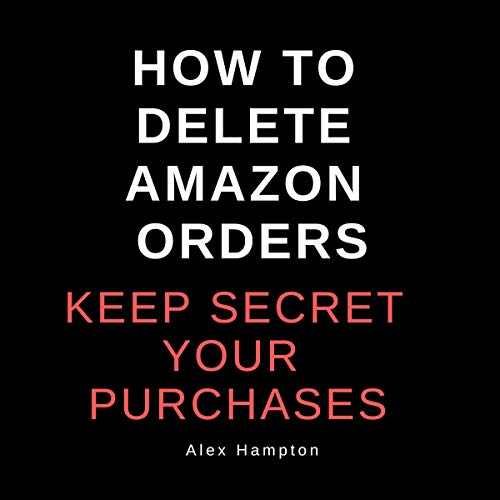 How to Delete Amazon Orders: Keep Secret Your Purchases     Delete Orders, Book 1              By:                                                                                                                                 Alex Hampton                               Narrated by:                                                                                                                                 James Andrews                      Length: 15 mins     Not rated yet     Overall 0.0