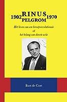Rinus Pelgrom 1902-1970: Het leven van een beroepsrevolutionair of het belang van directe actie