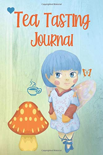 TEA TASTING JOURNAL: Beautiful Fairy Fantasy Angel Princess- Review Log Book To Track and Record Your Favorite Taste Appearance Aroma Body and Finish ... Notes, Description and Purchase Information