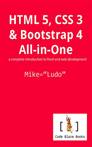 Html 5 Css 3 Bootstrap 4 All In One A Complete Introduction To Front End Web Development 1 Ludo Mike Ebook Amazon Com
