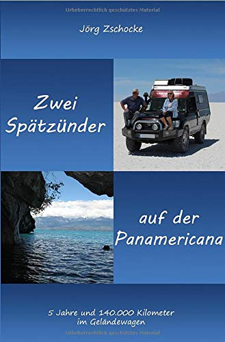 Die blaue Reihe / Zwei Spätzünder auf der Panamericana: 5 Jahre und 140.000 Kilometer im Geländewagen
