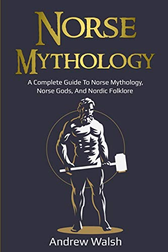 Norse Mythology: A Complete Guide to Norse Mythology, Norse Gods, and Nordic Folklore