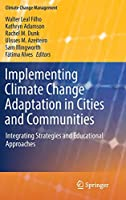 Implementing Climate Change Adaptation in Cities and Communities: Integrating Strategies and Educational Approaches (Climate Change Management)