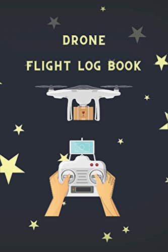 Drone Flight Log Book: drone books for professionals   flight logbook for pilots   Unmanned Aircraft System Flight Log  Pilot with Technical Journey Log