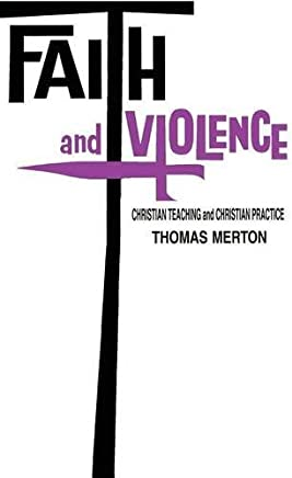 [Faith and Violence: Christian Teaching and Christian Practice] [By: Thomas Merton] [February, 1969]