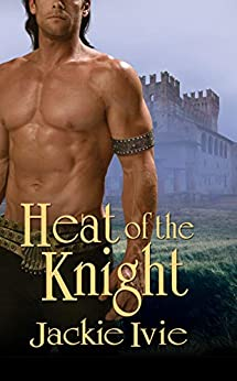 Heat Of The Knight by [Jackie Ivie]