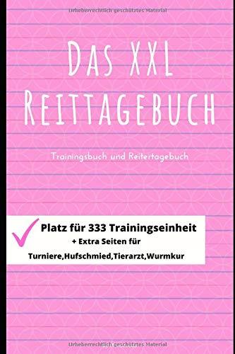 Das XXL Reittagebuch: Das Tagebuch für Reiter mit über 333 Reiteinheiten ( Reitart, Dauer, Notizen ) und vielen Extras zum ausfüllen