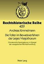 Die Folter im Beweisverfahren der Leges Visigothorum: Chindasvinths Gesetzgebung im Spiegel der westgotischen Rechtsentwicklung (Rechtshistorische Reihe) (German Edition)
