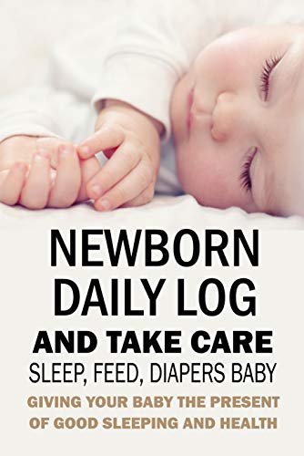 Newborn Daily Log and Take Care Sleep, Feed, Diapers Baby:: Baby