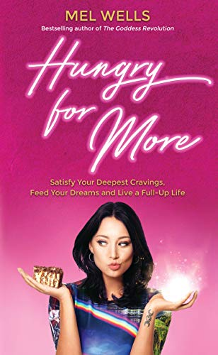 Hungry for More: Satisfy Your Deepest Cravings, Feed Your Dreams and Live a Full-Up Life (English Edition)