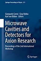 Microwave Cavities and Detectors for Axion Research: Proceedings of the 2nd International Workshop (Springer Proceedings in Physics (211))