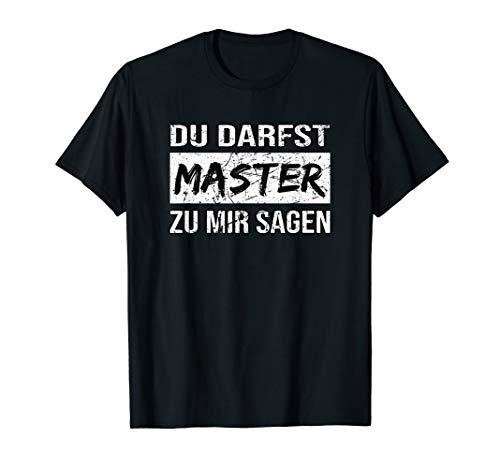 Akademische Titelverleihung: Du darfst Master zu mir sagen T-Shirt