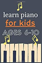 learn piano for kids ages 6-10: Piano Pieces,gift, Learn to Play Famous Piano Songs, Easy Pieces & Fun Music, Piano Technique, Music Theory & How to Read Music,notebook,journal 6×9 with 120 Pages