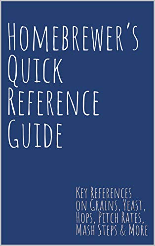 Homebrewer's Quick Reference Guide: Key References on Grains, Yeast, Hops,  Pitch Rates, Mash Steps, Style Reference Guidelines & More (English Edition)