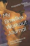 My Bowflex Workout Journal: 60 Days Workout. 60 Days Challenge. (Get fit with Bowflex Home Gym)