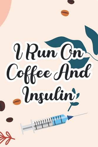 I Run On Coffee And Insulin: A Notebook To Record And Track Blood Sugar Levels, Health Journal For People With Diabetes