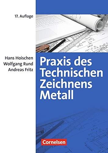 Praxis des Technischen Zeichnens Metall: Erklärungen, Übungen, Tests: Fachbuch (Praxis des Technischen Zeichnens Metall - Arbeitsbuch für Ausbildung, Fortbildung und Studium)