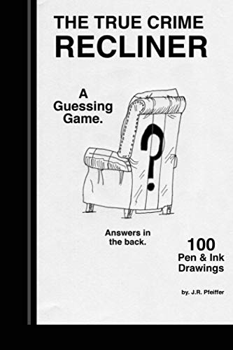 True Crime Recliner: Guess who's in the recliner chair. 100 original pen and ink drawings.