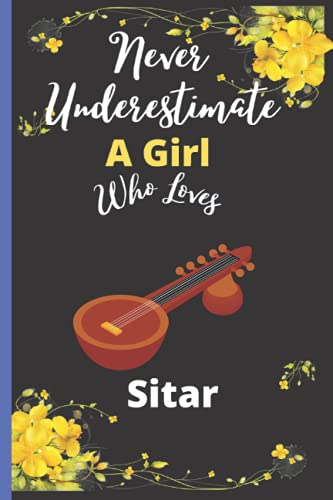 Never Underestimate A Girl Who Loves Sitar: Cute Sitar Lover Notebook, Black Lined Journal For Writing Notes, Sitar Notebook Journal Gift For Women, Mother,Sis.Vol-4