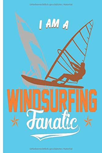 Notizbuch - I am a windsurfing fanatic: Notizbuch mit Surfer Motiv | kariert | Größe 6' x 9' | mehr als 100 Seiten | zum Aufschreiben von Wünschen und Notizen