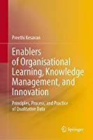 Enablers of Organisational Learning, Knowledge Management, and Innovation: Principles, Process, and Practice of Qualitative Data