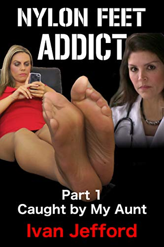 Nylon Feet Addict, Part 1 - Caught by My Aunt: A FemDom Erotica Story (English Edition)