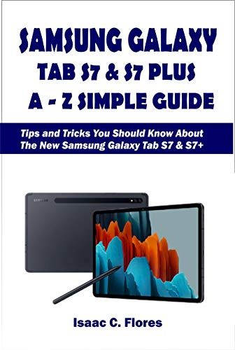 SAMSUNG GALAXY TAB S7 & S7 PLUS A-Z SIMPLE GUIDE: Tips and Tricks You Should Know About The New Samsung Galaxy Tab S7 & S7+