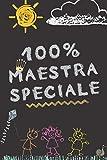 100% maestra Speciale - Taccuino: Quaderno appunti Regalo personalizzato per insegnante Idea Regalo maestra fine anno (maestre elementari nido asilo) natale compleanno
