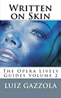 Written on Skin: The Opera Lively Guides Series v. 2