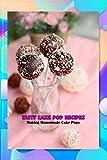 Tasty Cake Pop Recipes: Making Homemade Cake Pops: Pop Maker Recipe (English Edition)