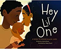 Hey Lil One: A Book to Honor Black Lives 1649572581 Book Cover